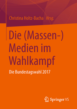 Die (Massen-)Medien im Wahlkampf von Holtz-Bacha,  Christina