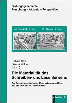 Die Materialität des Schreiben- und Lesenlernens von Reh,  Sabine, Wilde,  Denise