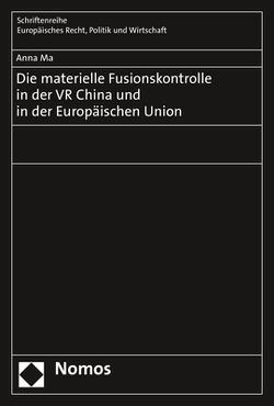 Die materielle Fusionskontrolle in der VR China und in der Europäischen Union von Ma,  Anna