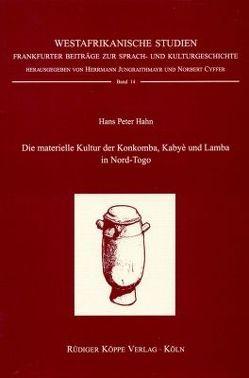 Die materielle Kultur der Konkomba, Kabyè und Lamba von Cyffer,  Norbert, Hahn,  Hans P, Jungraithmayr,  Herrmann