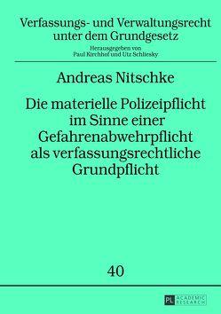 Die materielle Polizeipflicht im Sinne einer Gefahrenabwehrpflicht als verfassungsrechtliche Grundpflicht von Nitschke,  Andreas