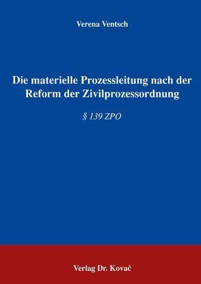 Die materielle Prozessleitung nach der Reform der Zivilprozessordnung von Ventsch,  Verena