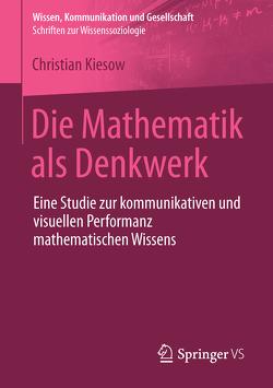 Die Mathematik als Denkwerk von Kiesow,  Christian