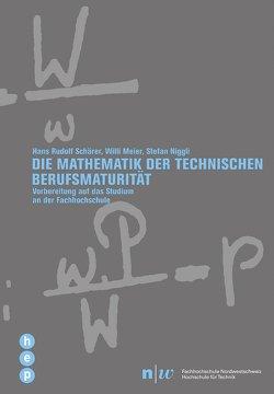 Die Mathematik der technischen Berufsmaturität von Meier,  Willi, Niggli,  Stefan, Schärer,  Hans Rudolf