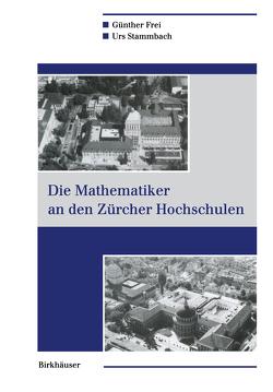 Die Mathematiker an den Zürcher Hochschulen von Frei,  Günther, Stammbach,  Urs