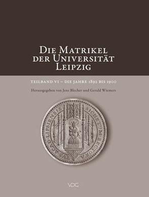 Die Matrikel der Universität Leipzig. Teilband VI von Blecher,  Jens, Wiemers,  Gerald
