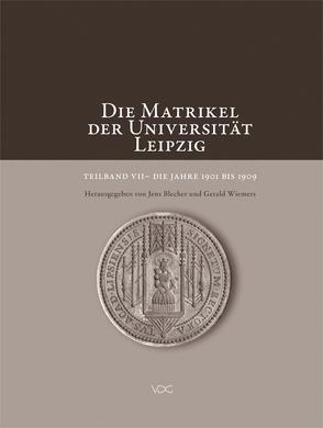 Die Matrikel der Universität Leipzig. Teilband VII von Blecher,  Jens, Wiemers,  Gerald