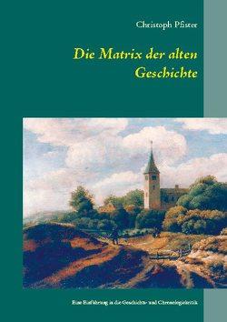 Die Matrix der alten Geschichte von Pfister,  Christoph