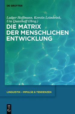 Die Matrix der menschlichen Entwicklung von Hoffmann,  Ludger, Leimbrink,  Kerstin, Quasthoff,  Uta