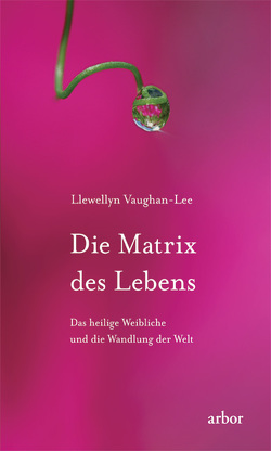 Die Matrix des Lebens von Espinoza,  Franziska, Vaughan-Lee,  Llewellyn