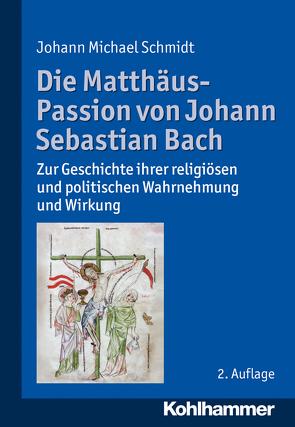 Die Matthäus-Passion von Johann Sebastian Bach von Schmidt,  Johann Michael