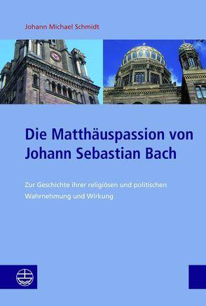 Die Matthäuspassion von Johann Sebastian Bach von Schmidt,  Johann Michael