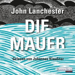 Die Mauer von Klaußner,  Johannes, Lanchester,  John, Merkel,  Dorothee