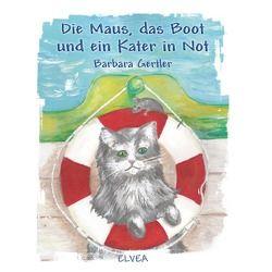 Die Maus, das Boot und ein Kater in Not von Gertler,  Barbara, Verlag,  Elvea