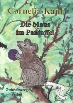 Die Maus im Pantoffel von Kaul,  Cornelia, Laufenburg,  Heike