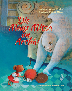Die Maus Mitza im Archiv von Kodrič,  Nataša Budna, Mikec,  Barbara Pešak