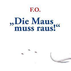 Die Maus muss raus! von O.,  F.