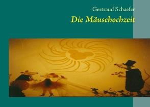 Die Mäusehochzeit von Schaefer,  Felix, Schaefer,  Gertraud