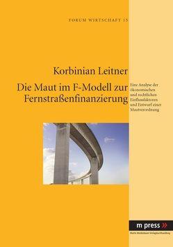Die Maut im F-Modell zur Fernstraßenfinanzierung von Leitner,  Korbinian