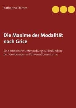 Die Maxime der Modalität nach Grice von Thimm,  Katharina