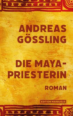 Die Maya-Priesterin von Gößling,  Andreas
