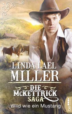 Die McKettrick-Saga – Wild wie ein Mustang von Lael Miller,  Linda, Moreno,  Ulrike