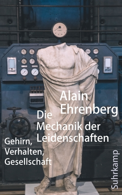 Die Mechanik der Leidenschaften von Ehrenberg,  Alain, Halfbrodt,  Michael