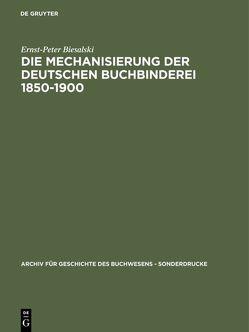 Die Mechanisierung der deutschen Buchbinderei 1850-1900 von Biesalski,  Ernst-Peter
