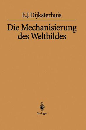 Die Mechanisierung des Weltbildes von Dijksterhuis,  Eduard J., Habicht,  Helga, Maier-Leibnitz,  H.