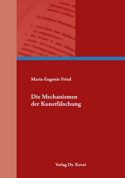 Die Mechanismen der Kunstfälschung von Fried,  Maria-Eugenie