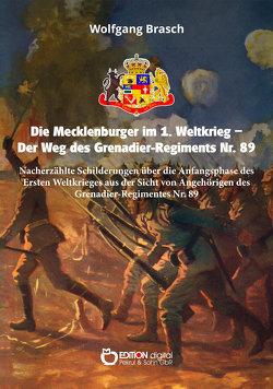 Die Mecklenburger im 1. Weltkrieg – Der Weg des Grenadier-Regiments Nr. 89 von Brasch,  Wolfgang