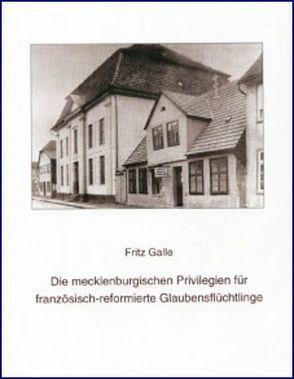 Die mecklenburgischen Privilegien für französisch-reformierte Glaubensflüchtlinge von Galle,  Fritz