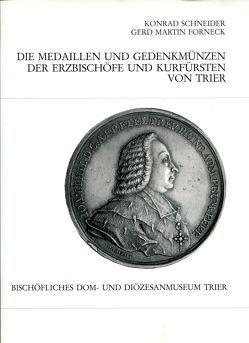 Die Medaillen und Gedenkmünzen der Erzbischöfe und Kurfürsten von Trier von Forneck,  Gerd M, Schneider,  Konrad