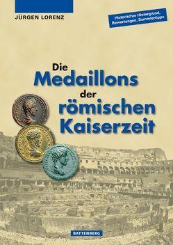 Die Medaillons der römischen Kaiserzeit von Lorenz,  Jürgen