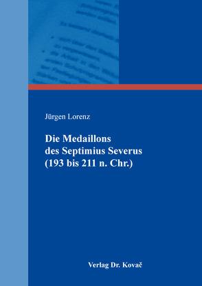 Die Medaillons des Septimius Severus (193 bis 211 n. Chr.) von Lorenz,  Jürgen