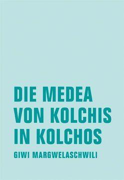 Die Medea von Kolchis in Kolchos von Margwelaschwili,  Giwi