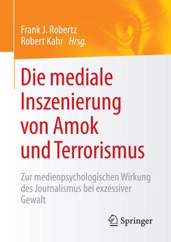 Die mediale Inszenierung von Amok und Terrorismus von Kahr,  Robert, Robertz,  Frank J.