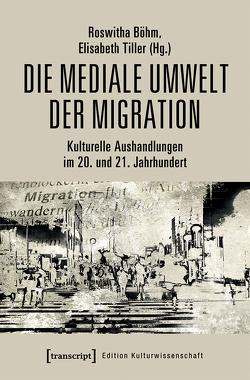 Die mediale Umwelt der Migration von Boehm,  Roswitha, Tiller,  Elisabeth