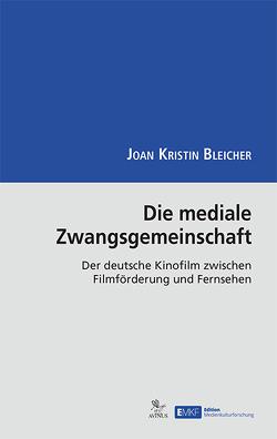 Die mediale Zwangsgemeinschaft von Bleicher,  Joan-Kristin