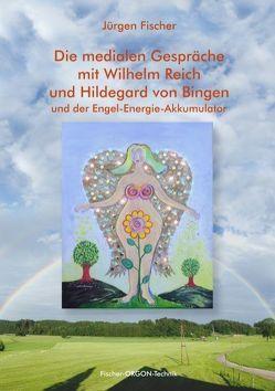 Die medialen Gespräche mit Wilhelm Reich und Hildegard von Bingen von Fischer,  Jürgen