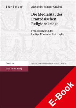 Die Medialität der Französischen Religionskriege von Schäfer-Griebel,  Alexandra