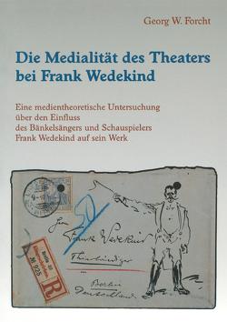 Die Medialität des Theaters bei Frank Wedekind von Forcht,  Georg W