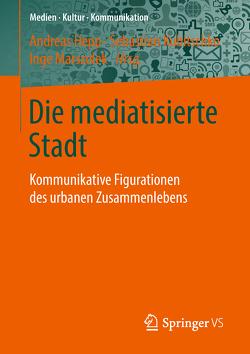 Die mediatisierte Stadt von Hepp,  Andreas, Kubitschko,  Sebastian, Marszolek,  Inge