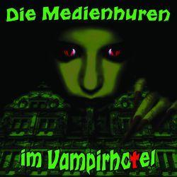Die Medienhuren im Vampirhotel von Bentzien,  Juliane, Grytzka,  Victor, Jürs,  Christian, Tillmanns,  Marcel, Witt,  Yvonne