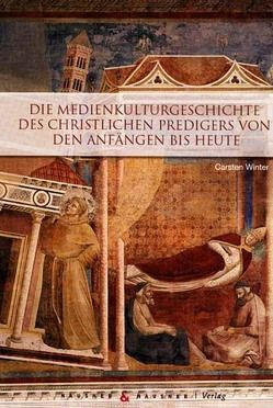 Die Medienkulturgeschichte des christlichen Predigers von den Anfängen bis heute von Winter,  Carsten