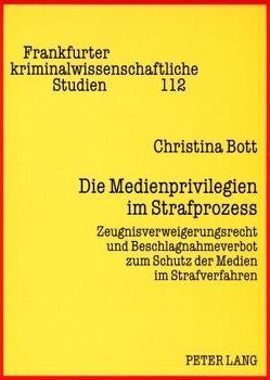 Die Medienprivilegien im Strafprozess von Bott,  Christina