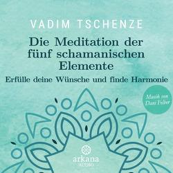 Die Meditation der fünf schamanischen Elemente von Felber,  Dani, Tschenze,  Vadim