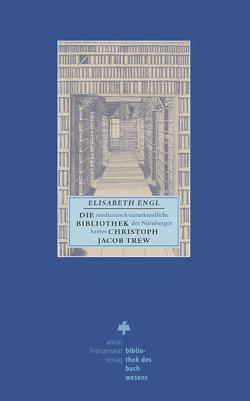 Die medizinisch-naturkundliche Bibliothek des Nürnberger Arztes Christoph Jacob Trew von Engl,  Elisabeth