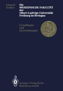 Die Medizinische Fakultät der Albert-Ludwigs-Universität Freiburg im Breisgau von Seidler,  Eduard