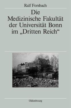 """Die Medizinische Fakultät der Universität Bonn im """"Dritten Reich"""" von Forsbach,  Ralf, Hildebrand,  Klaus, Schott,  Heinz"""